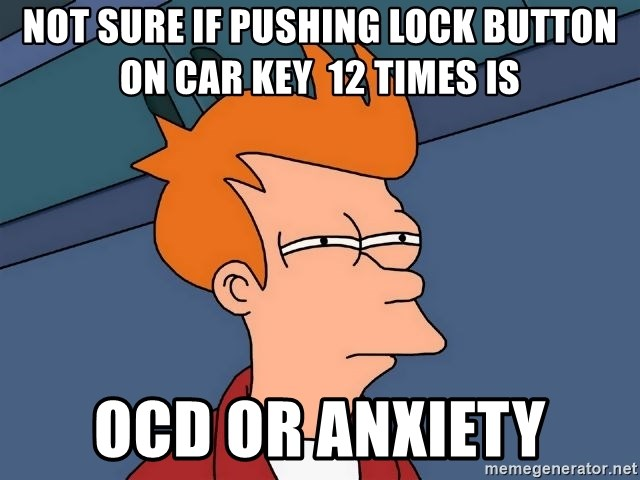 Futurama Fry - Not sure if pushing lock button on car key  12 times is ocd or anxiety