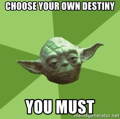 Advice Yoda Gives - Choose your own destiny you must