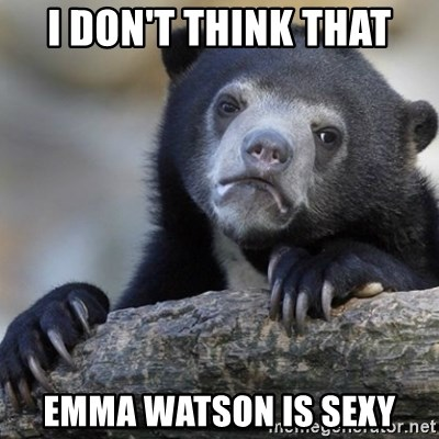 Confession Bear - I Don't think that emma watson is sexy