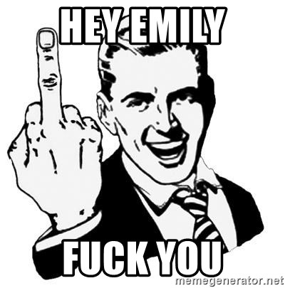 Lol Fuck You - Hey Emily Fuck you