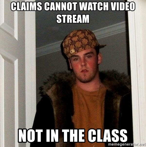 Scumbag Steve - claims cannot watch video stream not in the class