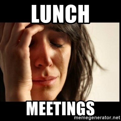 First World Problems - Lunch Meetings