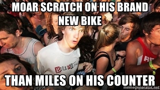 Sudden Realization Ralph - moar scratch on his brand new bike than miles on his counter