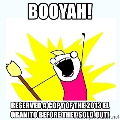 All the things - Booyah! Reserved a copy of the 2013 El Granito before they sold out!