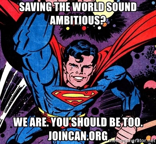 Badass Superman - SAving the world sound ambitious? we are. you should be too. Joincan.org