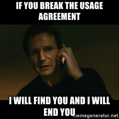 liam neeson taken - If you break the Usage agreement I will find you and i will end you