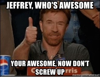 Chuck Norris Approves - Jeffrey, Who's Awesome Your Awesome, Now Don't screw up