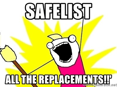 X ALL THE THINGS - Safelist All the REplacEMeNts!!'