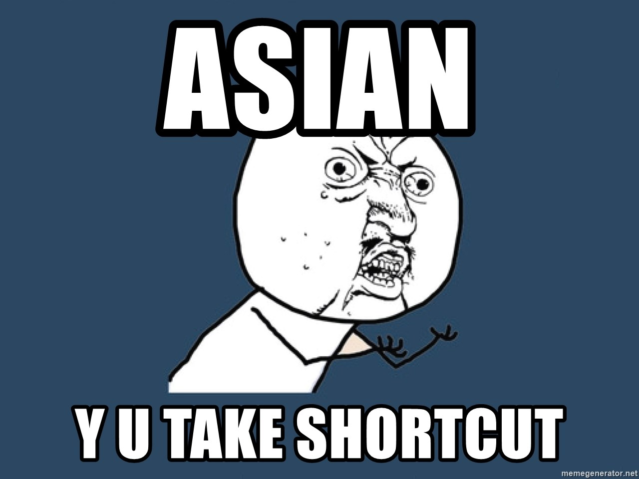 Y U No - ASIAN Y U TAKE SHORTCUT