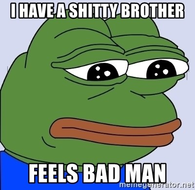 Feels Bad Man Frog - I have a shitty brother Feels bad man