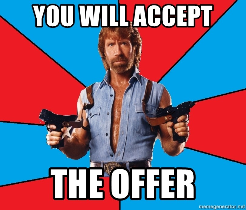 Chuck Norris  - you will accept the offer