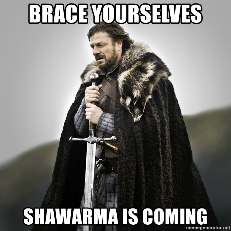 Game of Thrones - BRACE YOURSELVES SHAWARMA IS COMING