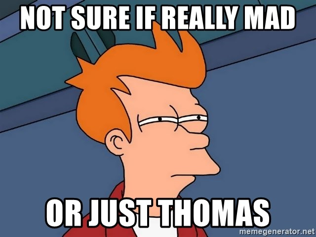 Futurama Fry - Not sure if really mad or just thomas