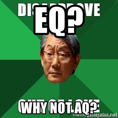 High Expectation Asian Father - EQ? WHY NOT AQ?