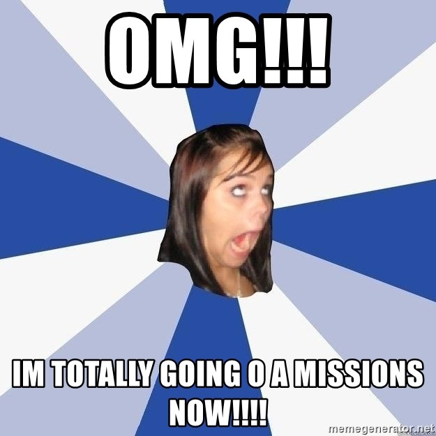 Annoying Facebook Girl - OMG!!! Im totally going o a missions now!!!!