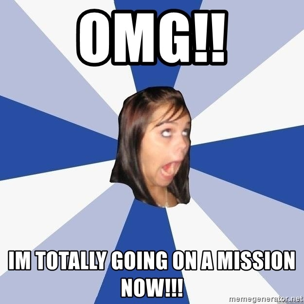 Annoying Facebook Girl - OMG!! Im totally going on a mission now!!!