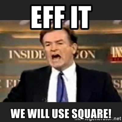 Angry Bill O'Reilly - EFF IT WE WILL USE SQUARE!