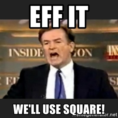 Angry Bill O'Reilly - EFF IT WE'LL USE SQUARE!