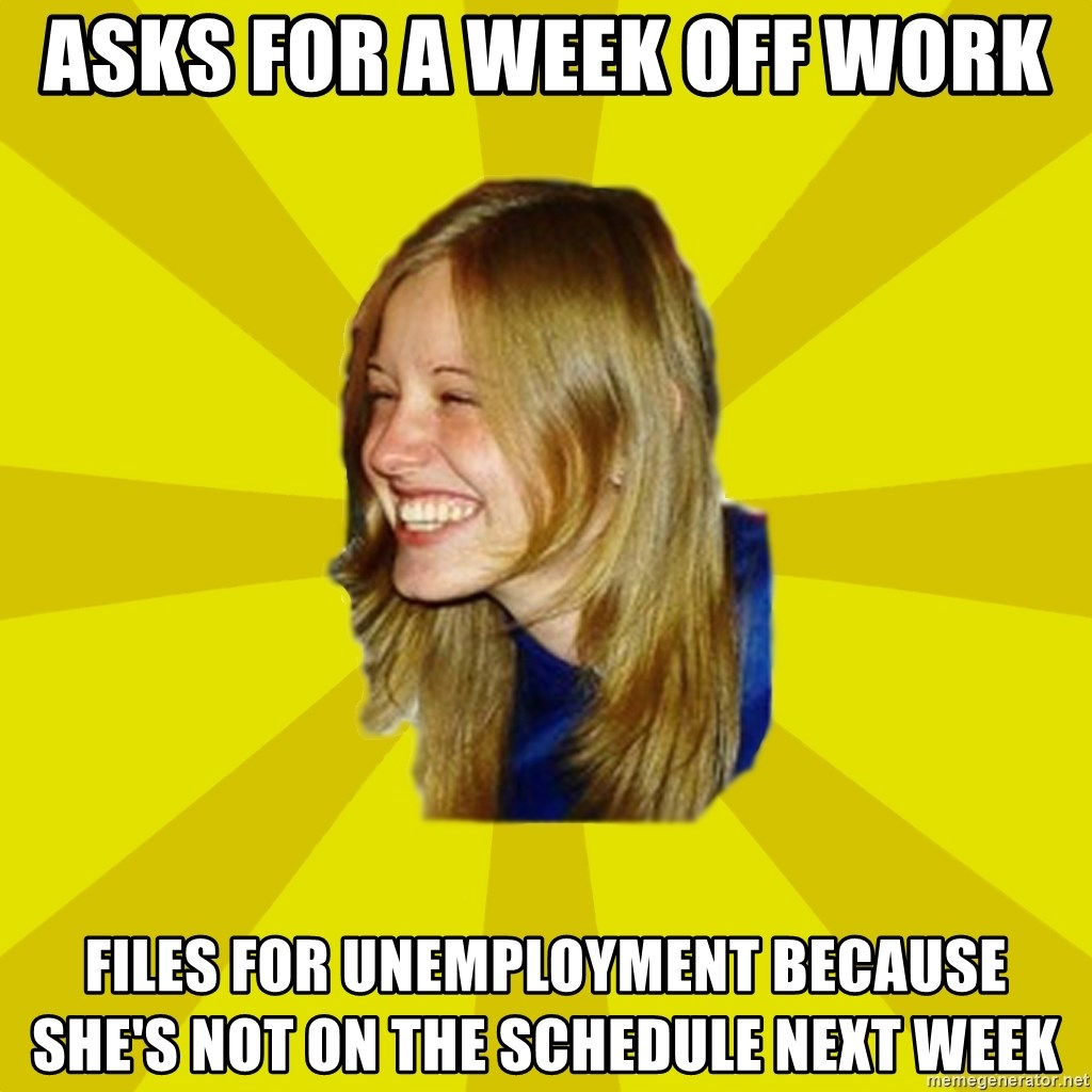 Trologirl - Asks for a week off work files for unemployment because she's not on the schedule next week