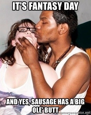 Scared White Girl - It's fantasy day and yes, sausage has a big ole' butt