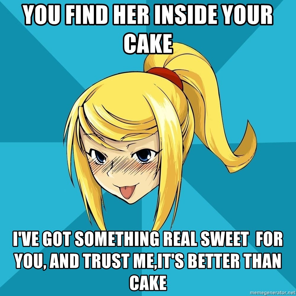 Horney Samus - You find her inSide yoUr cake I'VE GOT SOMETHING REAL SWEET  FOR YOU, AND TRUST ME,IT'S BETTER THAN CAKE