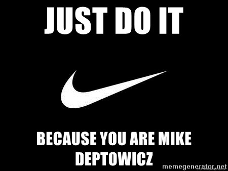 Nike swoosh - just do it because You are mike dePtowicz