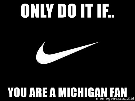 Nike swoosh - onlY do it if.. you are a michigan Fan