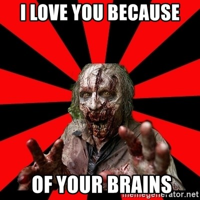 Zombie - I Love you Because  of your brains