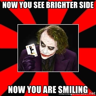 Typical Joker - Now you see brighter side Now you are smiling