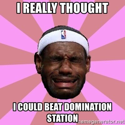 LeBron James - I realLy thought I could beat domination station