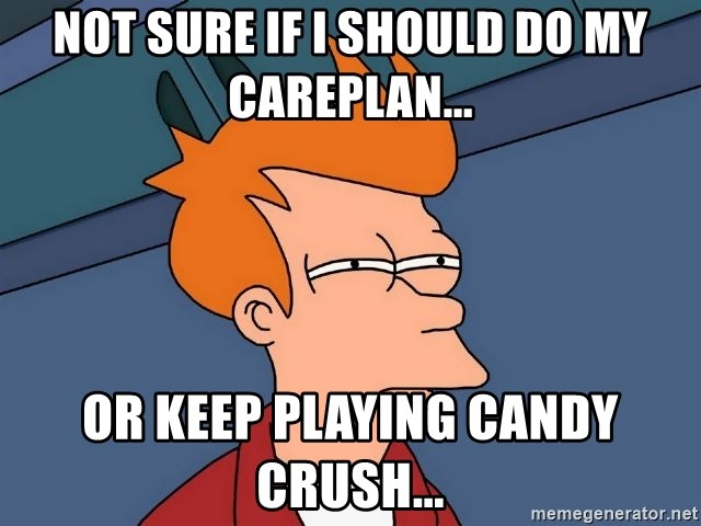 Futurama Fry - Not sure if I should do my careplan... or keep playing candy crush...