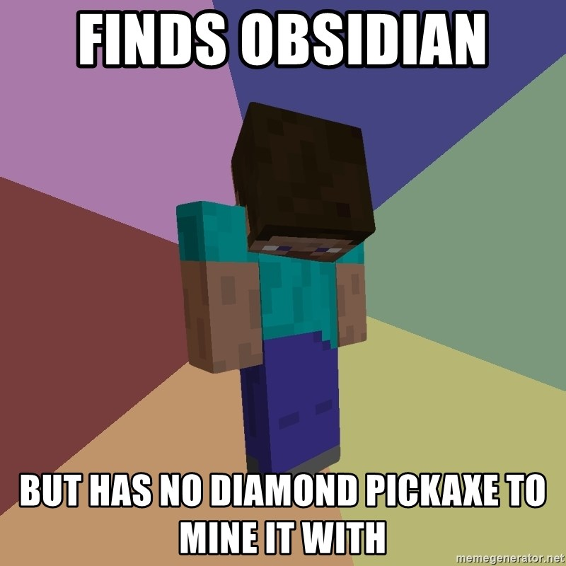 Depressed Minecraft Guy - Finds Obsidian  But has No diamond picKaxe to mine it with