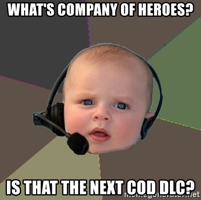 FPS N00b - What's company of heroes? Is that the next CoD DLC?