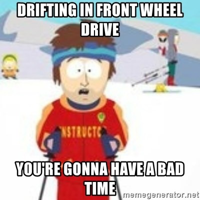 south park skiing instructor - Drifting in front wheel drive You're gonna have a bad time