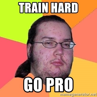 Gordo Nerd - TRAIN HARD GO PRO