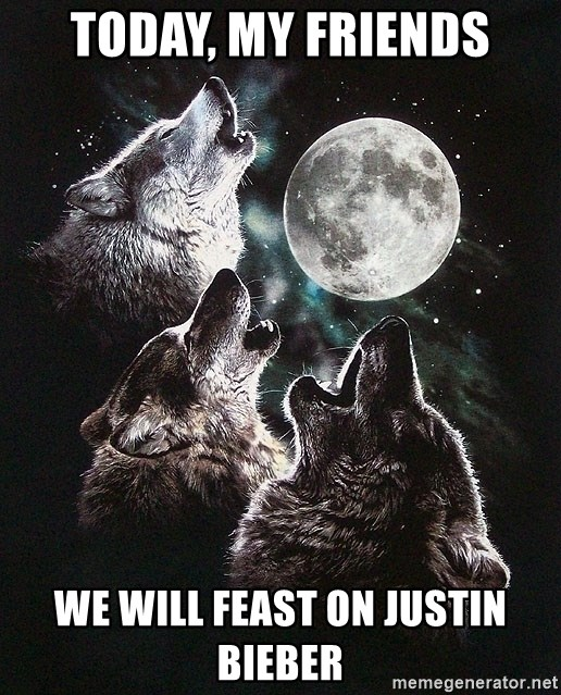Lone Wolf Pack - Today, my friends we will feast on justin bieber