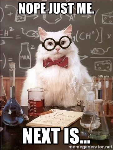 Chemistry Cat - Nope Just me. Next is...