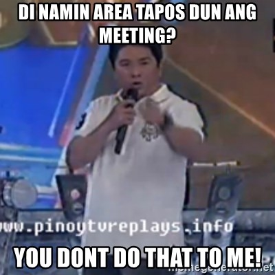 Willie You Don't Do That to Me! - di namin area tapos dun ang meeting? you dont do that to me!