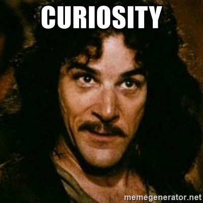 You keep using that word, I don't think it means what you think it means - Curiosity