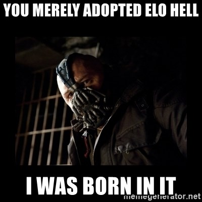Bane Meme - You merely adopted elo hell I was born in it