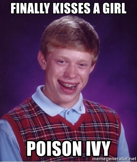 Bad Luck Brian - finally kisses a girl poison ivy