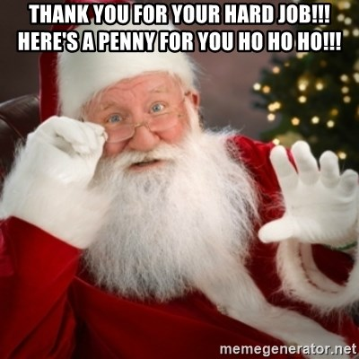 Santa claus - thank you for your hard job!!! here's a penny for you ho ho ho!!!