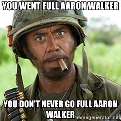 Tropic Thunder Downey - You went full aaron walker you don't never go full aaron walker