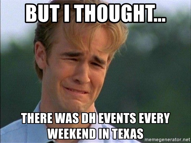 Thank You Based God - But I thought... there was dh events every weekend in Texas
