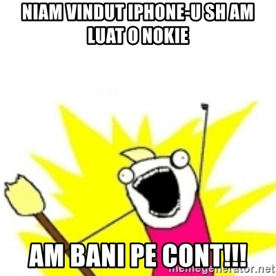 x all the y - Niam vindut Iphone-u sh am luat o nokie Am bani pe cont!!!