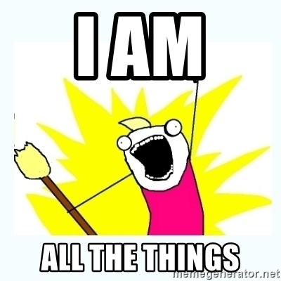 All the things - I AM  ALL THE THINGS