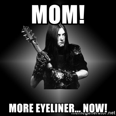 Black Metal - MOM! MORE EYELINER... NOW!