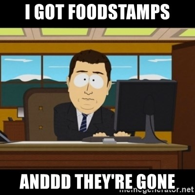 and they're gone - I GOT FOODSTAMPS ANDDD THEY'RE GONE