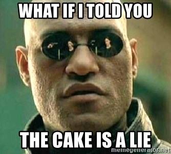 What if I told you / Matrix Morpheus - What if i told you the cake is a lie