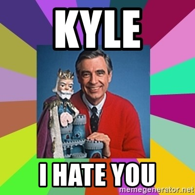 mr rogers  - kyle i hate you